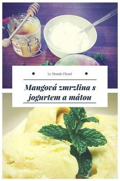 Recept na mangovou zmrzlinu / Mango Ice Cream Recipe Mango Ice Cream, Chic Chic, Ice Cream Recipes, Gelato, Icecream, Smoothie, Picnic, Sweets, Cooking