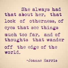 She always had that about her, that look of otherness....
