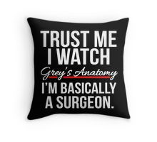 Trust me I watch Grey's Anatomy I'm basically a surgeon pillow