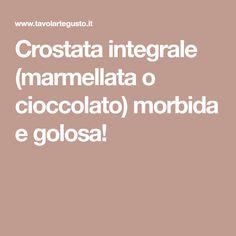 Crostata integrale (marmellata o cioccolato) morbida e golosa!