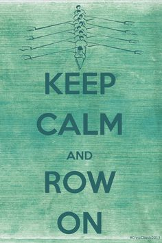 Keep Calm and Row On #Rowing #Crew #Regatta #SanDiego
