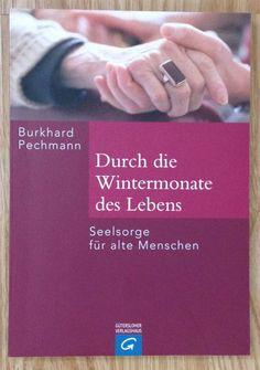 DURCH DIE WINTERMONATE DES LEBENS SEELSORGE FÜR ALTE MENSCHEN Pechmann 2007