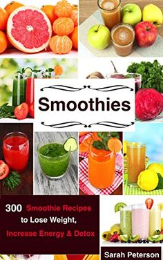 Smoothies: 450 Smoothie Recipes to Lose Weight, Increase Energy & Detox - Kindle edition by Sarah Peterson. Cookbooks, Food & Wine Kindle eBooks @ Amazon.com.