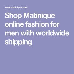 Shop Matinique online fashion for men with worldwide shipping