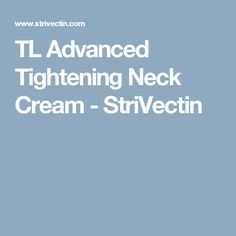 TL Advanced Tightening Neck Cream - StriVectin Neck Cream, Firming Cream, Face, The Face, Faces, Facial