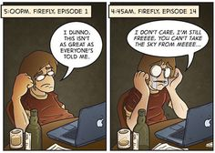 Watching Firefly for the first time… True except Firefly was awesome from the beginning.
