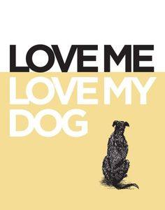 Eh, I don't even care if you don't love me, but you better make a fuss over my dogs!