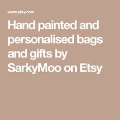Hand painted and personalised bags and gifts by SarkyMoo on Etsy