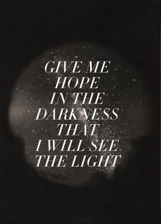 """Mumford and Sons- """"Ghosts That We Knew""""  Give me hope in the darkness that I will see the light."""