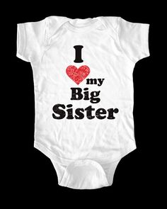 I Love (Heart) my Big Sister One-Piece, Infant Tee, Toddler, Youth Shirt on Etsy, $15.99 Maybe embroidered?