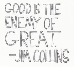 Google Image Result for http://www.thegraphicrecorder.com/wp-content/uploads/2012/05/Good-is-the-Enemy-of-Great.jpg