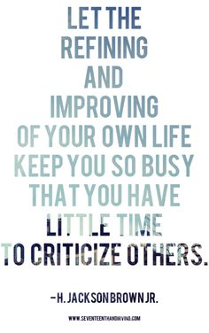 make yourself better, don't concentrate on criticizing others