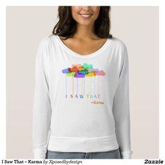 I Saw That ~ Karma Tee Shirts