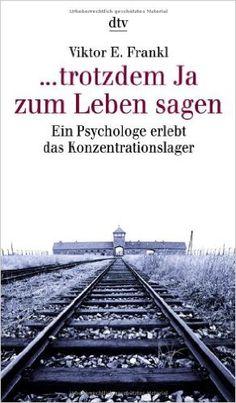 ... trotzdem Ja zum Leben sagen - Ein Psychologe erlebt das Konzentrationslager: Amazon.de: Viktor E. Frankl, Hans Weigel: Bücher