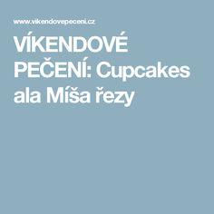 VÍKENDOVÉ PEČENÍ: Cupcakes ala Míša řezy