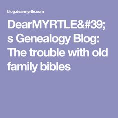 DearMYRTLE's Genealogy Blog: The trouble with old family bibles