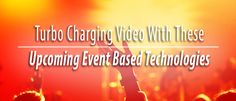 Turbo Charging Video With These Upcoming Event Based Technologies