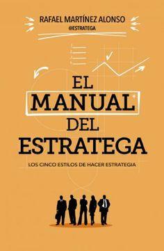 El manual del estratega: Los cinco estilos de hacer estrategia