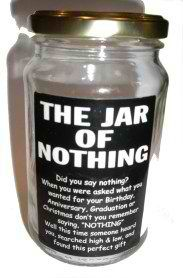 If you ask for nothing then I will give you a jar full of nothing!