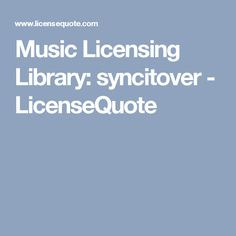 Music Licensing Library: syncitover - LicenseQuote