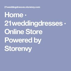 Home · 21weddingdresses · Online Store Powered by Storenvy