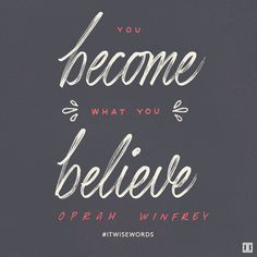 """You become what you believe."" — Oprah Winfrey #ITWiseWords"
