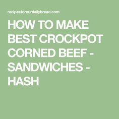 HOW TO MAKE BEST CROCKPOT CORNED BEEF - SANDWICHES - HASH