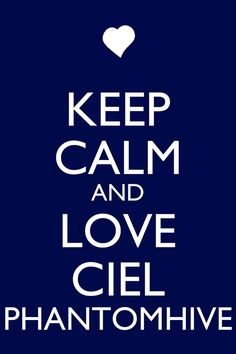 Keep Calm and Love Ciel Phantomhive by Xendrak18 on deviantART