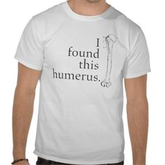 I Found This Humerus Tshirt - Bought this for my friend :)