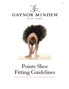 pointe show fitting guidelines ~ a 27 page guide ~ gaynor minden -new york ~ http://www.dancer.com/GMFitting.pdf