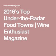2016's Top Under-the-Radar Food Towns | Wine Enthusiast Magazine