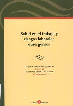 Salud en el trabajo y riesgos laborales emergentes / Margarita Isabel Ramos Quintana (directora) ; María del Carmen Grau Pineda (coordinadora) ; Antonio Ojeda Avilés ... [et al.]