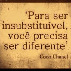 """In order to be irreplaceable, one must always be different"" Coco Chanel"