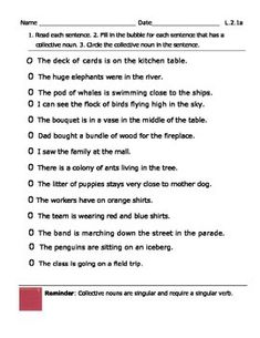 L.2.1a This is a short 14-sentence assessment that can be used after teaching collective nouns using my PowerPoint with the same name.The students will bubble the sentence if there is a collective noun in it. Then the students will circle the collective noun in each bubbled sentence.