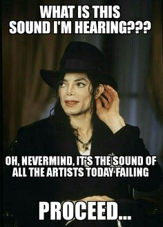Today's artists.....FAILING COMPARED TO MJ