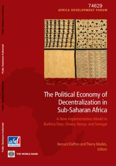 """Madiès, T. (2013) 'Decentralization: a comparative and cross-cutting analysis of the stakes'     in    """"Dafflon, Bernard; Madiès, Thierry. 2013. The Political Economy of Decentralization in Sub-Saharan Africa : A New Implementation Model in Burkina Faso, Ghana, Kenya, and Senegal. Africa Development Forum;. Washington, DC: World Bank and Agence Française de Développement. © World Bank. https://openknowledge.worldbank.org/handle/10986/12235 License: CC BY 3.0 IGO."""""""