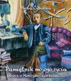 Anna Cybulska – Pamiętnik mojego życia. Rzecz o Henryku Sienkiewiczu Books, Movies, Movie Posters, Biography, Literatura, Historia, Libros, Films, Book
