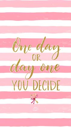 Free Colorful Smartphone Wallpaper – One day or day one you decide Happy Wallpaper, Phone Wallpaper Quotes, Pink Wallpaper, Cool Wallpaper, Wallpaper Backgrounds, Iphone Wallpaper, Computer Wallpaper, Positive Words, Positive Quotes