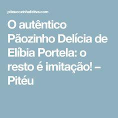 O autêntico Pãozinho Delícia de Elíbia Portela: o resto é imitação! – Pitéu