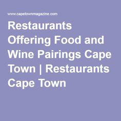 Restaurants Offering Food and Wine Pairings Cape Town Wine Pairings, Cape Town, Wine Recipes, Trip Planning, Restaurants, Pairs, South Africa, Destinations, Food