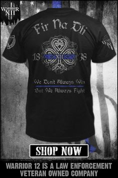Paying tribute to history and traditions of Irish American law enforcement. Fir Na Dli - Men Of Law. Warrior 12 is a law enforcement veteran-owned company. Patriotic Shirts, Patriotic Slogans, Cool Shirts, Funny Shirts, Celtic Pride, Warriors Shirt, Irish Quotes, Irish American, Warrior Quotes