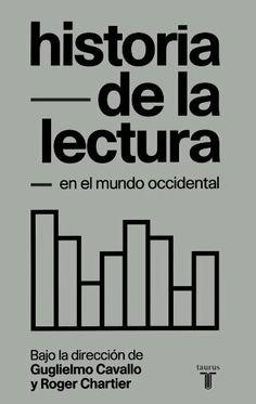 Historia de la lectura en el mundo occidental / bajo la dirección de Guglielmo Cavallo y Roger Chartier ; Robert Bonfil ... [et al.]