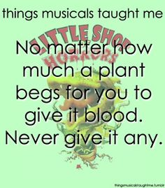 things musicals taught me. Little Shop of Horrors. Feeeeed me semore! Broadway Theatre, Musical Theatre, Little Shop Of Horrors, Theatre Nerds, It Goes On, Make Me Happy, Life Lessons, Just In Case, I Laughed