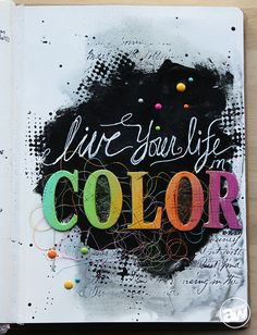 Art Journal Express #21: Live Your Life in Color Art Journaling Video Tutorial: http://andreawalforddesigns.com/art-journal-express-21-video-tutorial-live-life-color-art-journal-page/