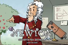 Newton. Grabitatea ekinean / Jordi Bayarri. Isaac Newton jakin-min handiko umea izan zen: gauza guztiek nola funtzionatzen zuten jakin nahian beti…Cambridgen ikasten ari zela, hainbat esperimentu egin zituen argiarekin, matematikarekin, kimikarekin, mugimenduarekin eta unibertsoaren mekanika deskubritzeko balioko zion guztiarekin. Hala, egun batean, ulertu zuen lege unibertsal bakar baten bidez azaldu zitekeela planeten mugimendua ez ezik objektu guztiena ere, eta horrek atea ireki zion… Umea, Isaac Newton, Family Guy, Guys, Fictional Characters, Literature, Boys, Men, Griffins