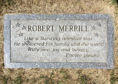 Robert Merrill - Metropolitan Opera star who was also known for singing the national anthem at Yankee Stadium.