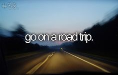 Bucket list/ before I die I want to go on a road trip but like a cross country road trip.