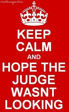 Keep Calm and hope the judge wasn't looking! lol