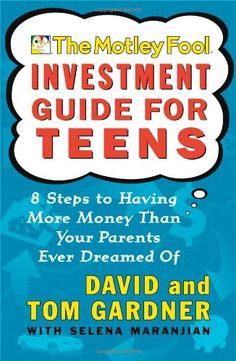 The Motley Fool Investment Guide for Teens: 8 Steps to Having More Money Than Your Parents Ever Dreamed Of by David Gardner http://www.amazon.com/dp/0743229967/ref=cm_sw_r_pi_dp_38dWtb14R8008NQA