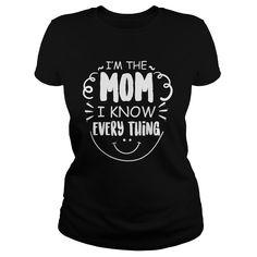 I'M THE MOM - I KNOW EVERY THING #Mother #mum #mom. Parent t-shirts,Parent sweatshirts, Parent hoodies,Parent v-necks,Parent tank top,Parent legging.
